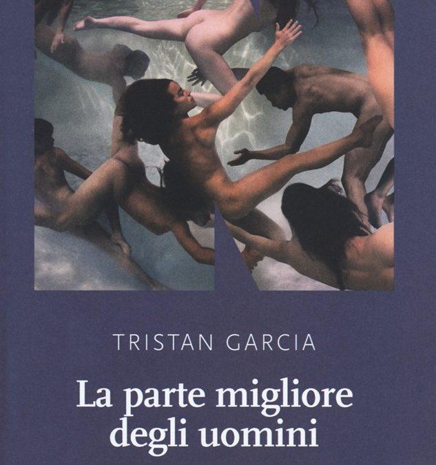 La parte migliore degli uomini, di Tristan Garcia